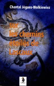 chantal Jegues-Wolkiewiez - Sur les chemins étoilés de Lascaux.
