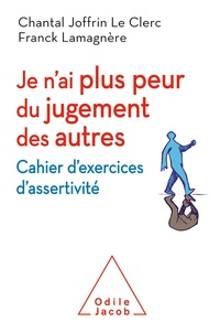 Chantal Joffrin Le Clerc et Franck Lamagnère - Je n'ai plus peur du jugement des autres - Cahier d'exercices d'assertivité.
