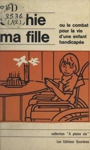 Chantal Jolly - Sophie ma fille - Ou Le combat pour la vie d'une enfant handicapée.