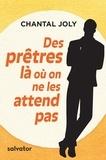 Chantal Joly - Des prêtres là où on ne les attend pas.