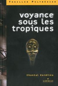 Chantal Kerdilès - Voyance sous les tropiques.
