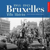 Chantal Kesteloot et Bénédicte Rochet - BRUXELLES, VILLE LIBéRéE (1944-1945).