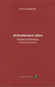 Chantal Knecht - Animalement vôtre - Procès d'animaux, histoires d'hommes.