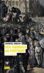 Chantal Knecht - Des animaux au prétoire - XIVe-XXe siècle.