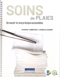 Chantal Labrecque et Danielle Gilbert - Soins des plaies - Un savoir et une pratique accessibles.