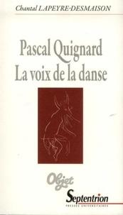 Chantal Lapeyre-Desmaison - Pascal Quignard - Lavoixdeladanse.