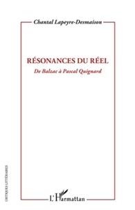 Chantal Lapeyre-Desmaison - Résonances du réel - De Balzac à Pascal Quignard.