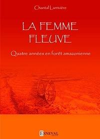 Chantal Larrivière - La femme fleuve.