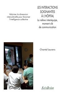 Chantal Laurens - Les intéractions soignantes à l'hôpital - La relève inter-équipe, moment clé de la communication : Valoriser la dimension interculturelle pour favoriser l'intelligence collective.