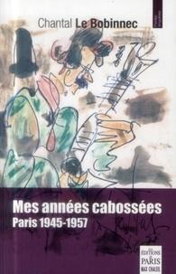 Chantal Le Bobinnec - Mes années cabossées (1945-1957).