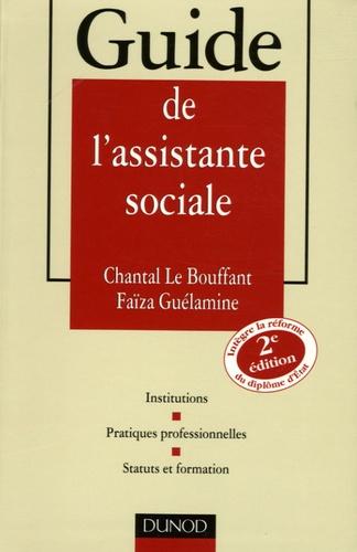 Chantal Le Bouffant et Faïza Guélamine - Guide de l'assistante sociale - Institutions , Pratiques professionnelles, Status et formation.