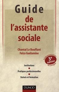 Chantal Le Bouffant et Faïza Guélamine - Guide de l'assistante sociale - Institutions, pratiques professionnelles, statuts et formation.