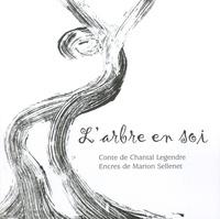 Chantal Legendre et Marion Sellenet - L'arbre en soi.