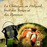 La Châtaîgne en Périgord, fruit des Temps et des Hommes.pdf