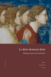 Chantal Liaroutzos et Christian Nicolas - Le désir demeuré désir - Mélanges autour de Franck Bauer.
