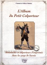 Chantal Maistre et Gilbert Maistre - L'Album du petit colporteur - Almanachs et colporteurs d'imprimés dans les pays de Savoie.