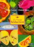Chantal Malot et Eliane Cariou - La cuisine séduction.