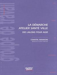 Chantal Mannoni - La démarche atelier santé ville - Des jalons pour agir.