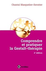 Chantal Masquelier-Savatier - Comprendre et pratiquer la Gestalt-thérapie - 2e éd..