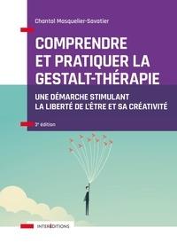 Chantal Masquelier-Savatier - Comprendre et pratiquer la Gestalt-thérapie - Une démarche stimulant la liberté de l'être et sa créativité.