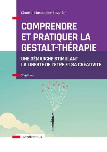 Comprendre et pratiquer la Gestalt-thérapie. Une démarche stimulant la liberté de l'être et sa créativité 3e édition