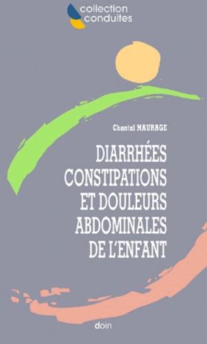 Chantal Maurage - Diarrhées, constipations et douleurs abdominales de l'enfant.