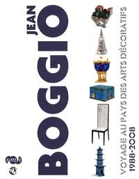Chantal Meslin-Perrier et Jean Boggio - Jean Boggio - Voyage au pays des arts décoratifs 1988-2008.