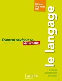 Comment enseigner le langage en maternelle- Nouveau programme 2015 - Chantal Mettoudi |