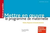 Mettre en oeuvre le programme de l'école maternelle- Nouveau programme 2015 - Chantal Mettoudi |