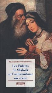 Chantal Meyer-Plantureux - Les Enfants de Shylock ou l'antisémitisme sur scène.