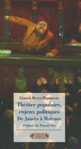 Chantal Meyer-Plantureux - Théâtre populaire, enjeux politiques - De Jaurès à Malraux.