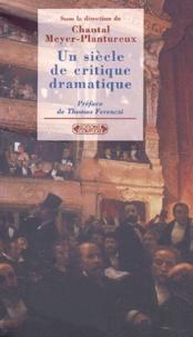 Chantal Meyer-Plantureux - Un siècle de critique dramatique - De Francisque Sarcey à Bertrand Poirot-Delpech.