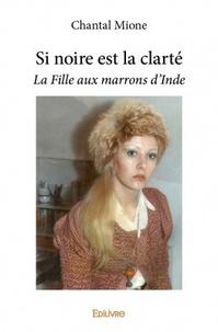 Chantal Mione - Si noire est la clarté - La Fille aux marrons d'Inde.