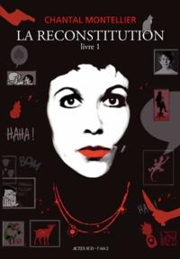 Chantal Montellier - La reconstitution - Livre 1, 1947-1980.