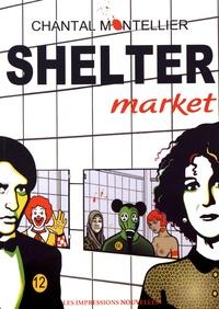 Chantal Montellier - Shelter Market.