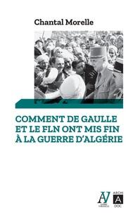 Chantal Morelle - Comment de Gaulle et le FLN ont mis fin à la guerre d'Algérie - 1962 les accords d'Evian.