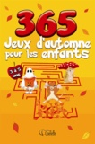 Chantal Morisset et Marjolaine Pageau - 365 jeux d'automne pour les enfants - 3 à 5 ans.