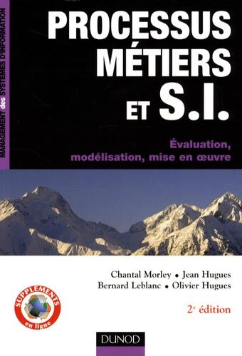 Chantal Morley et Jean Hugues - Processus métiers et systèmes d'informations - Evaluation, modélisation, mise en oeuvre.