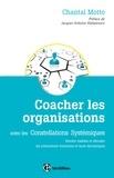 Chantal Motto - Coacher les organisations - 2e éd. - avec les Constellations Systémiques.