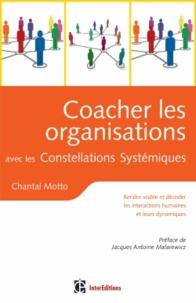 Chantal Motto - Coacher les organisations avec les constellations systémiques - Rendre visible et décoder les interactions humaines et leurs dynamiques.