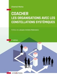 Chantal Motto - Coacher les organisations avec les constellations systémiques - Rendre visibles et décoder les interactions humaines et leurs dynamiques.