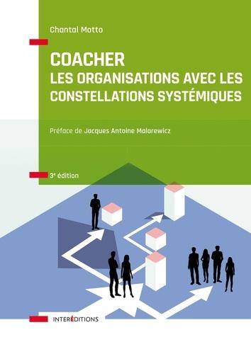 Coacher les organisations avec les Constellations systémiquess - 3e éd.. Rendre visible et décoder les interactions humaines et leurs dynamiques