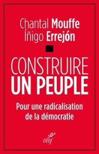 Chantal Mouffe et Íñigo Errejón - Construire un peuple - Pour une radicalisation de la démocratie.