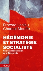 Chantal Mouffe et Ernesto Laclau - Hégémonie et stratégie socialiste - Vers une radicalisation de la démocratie.