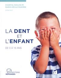 Chantal Naulin-Ifi et Marie-Cécile Manière - La dent et l'enfant - De 0 à 16 ans.