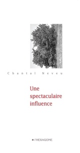 Chantal Neveu - Une spectaculaire influence.