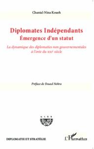 Chantal-Nina Kouoh - Diplomates indépendants : émergence d'un statut - La dynamique des diplomaties non gouvernementales à l'orée du XXIe siècle.