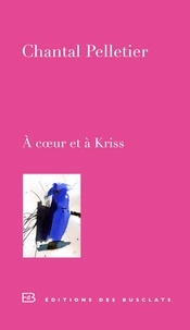 Chantal Pelletier - A coeur et à Kriss - Journal d'une amitié.