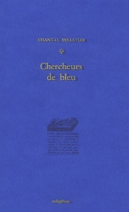 Chantal Pelletier - Chercheurs de bleu.