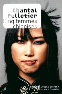 Chantal Pelletier - Cinq femmes chinoises.